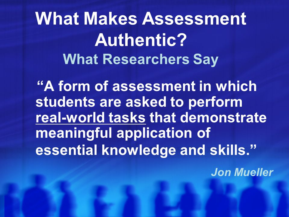 What Makes Assessment Authentic What Researchers Say