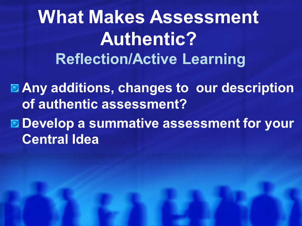 What Makes Assessment Authentic Reflection/Active Learning