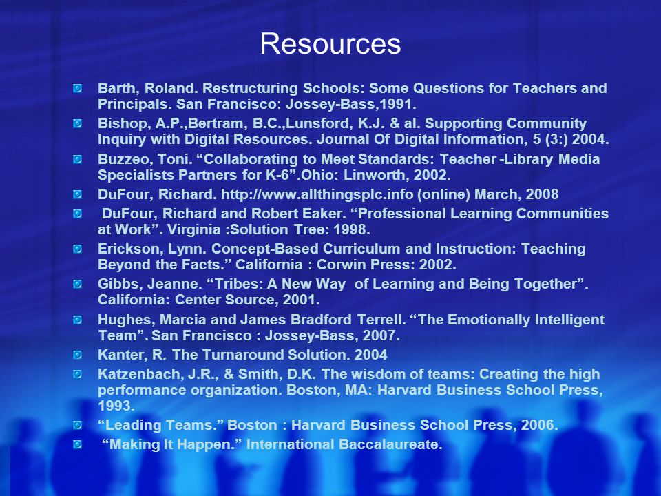 Resources Barth, Roland. Restructuring Schools: Some Questions for Teachers and Principals. San Francisco: Jossey-Bass,1991.