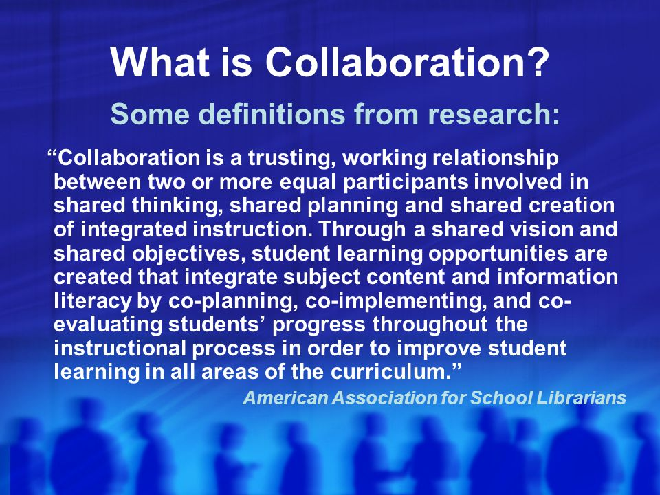 What is Collaboration Some definitions from research:
