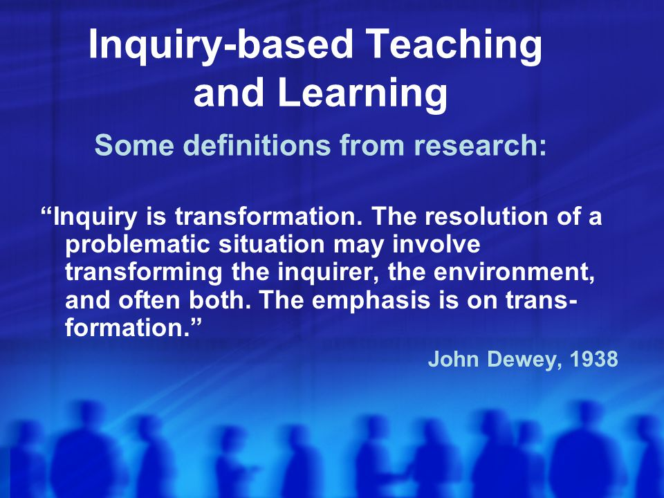 Inquiry-based Teaching and Learning Some definitions from research:
