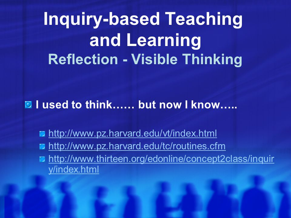 Inquiry-based Teaching and Learning Reflection - Visible Thinking