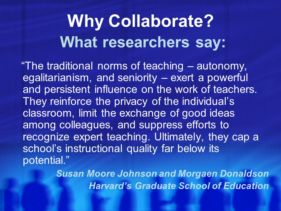 Why Collaborate What researchers say: