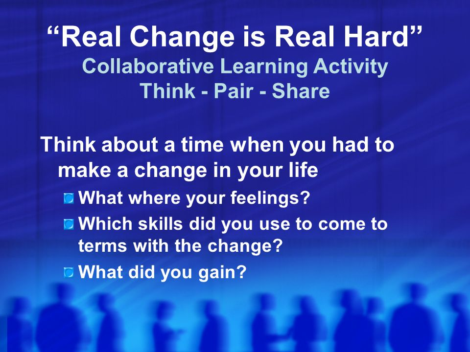 Real Change is Real Hard Collaborative Learning Activity Think - Pair - Share