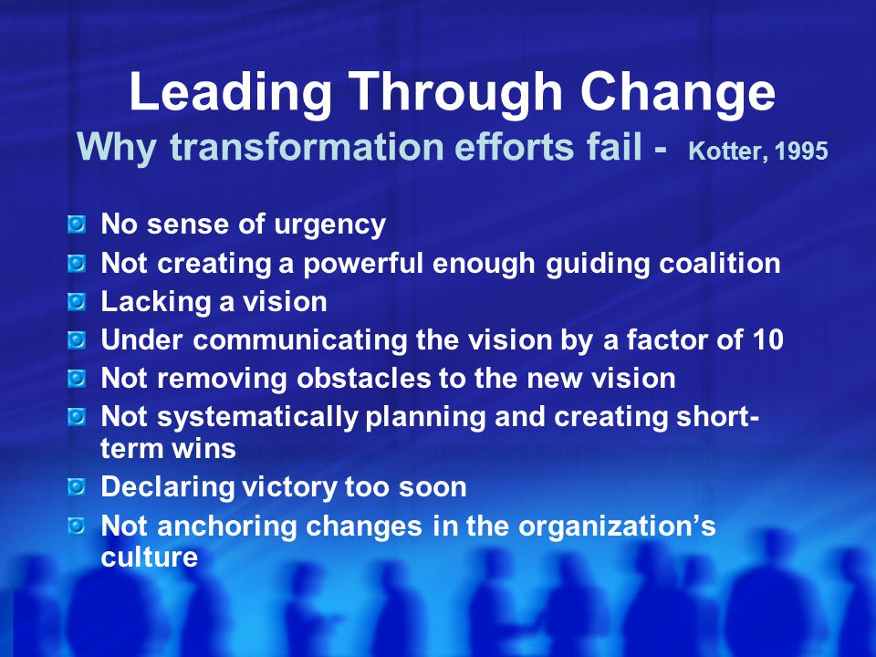 Leading Through Change Why transformation efforts fail - Kotter, 1995
