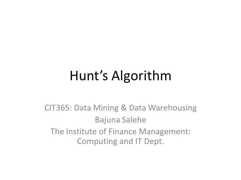 Hunt's Algorithm CIT365: Data Mining & Data Warehousing Bajuna Salehe
