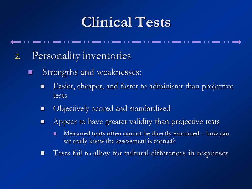 Clinical Tests Personality inventories Strengths and weaknesses: