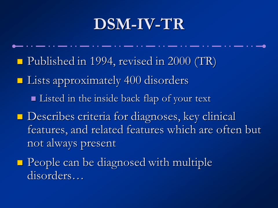 DSM-IV-TR Published in 1994, revised in 2000 (TR)
