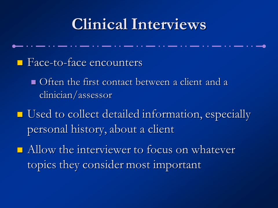 Clinical Interviews Face-to-face encounters