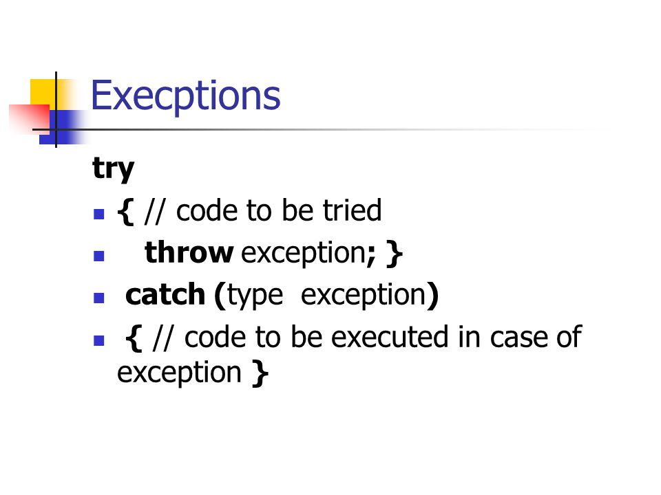 Execptions try { // code to be tried throw exception; }
