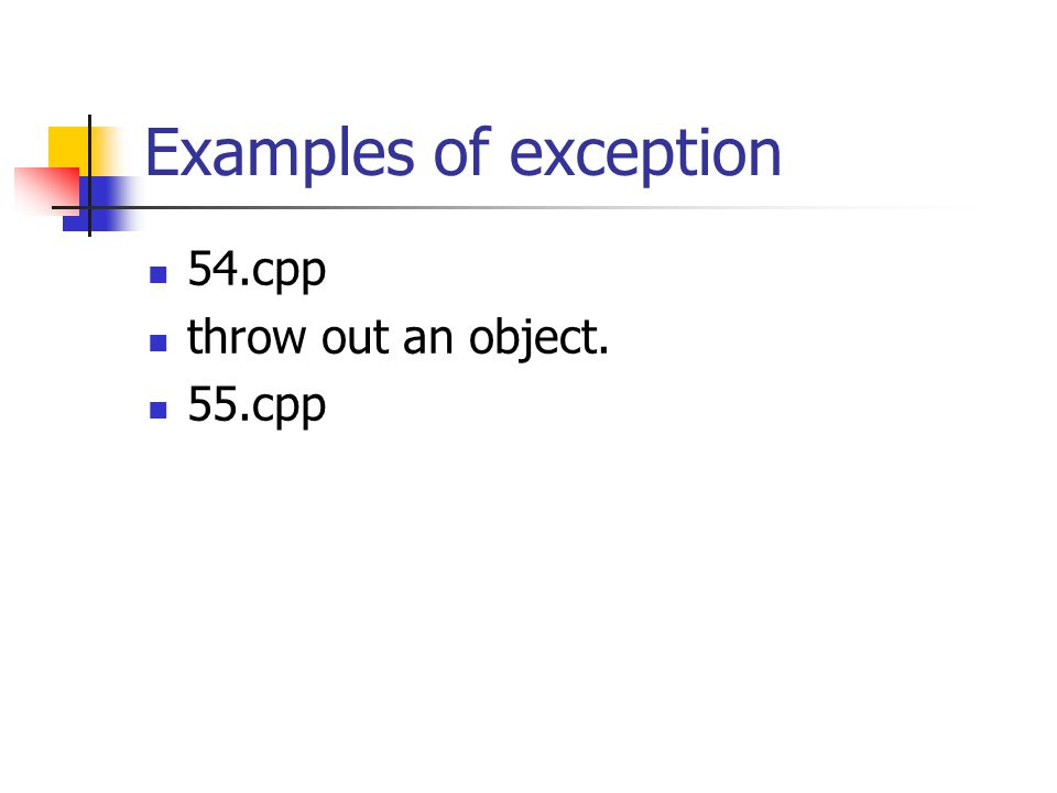 Examples of exception 54.cpp throw out an object. 55.cpp