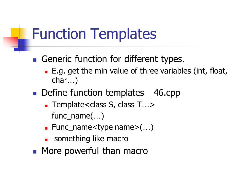 Function Templates Generic function for different types.
