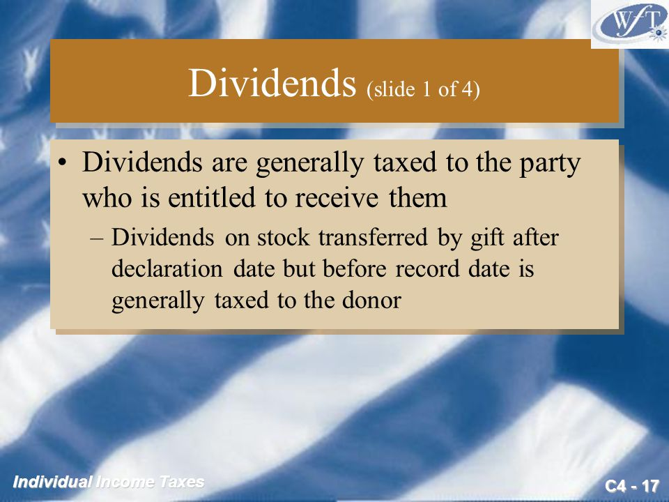 Dividends (slide 1 of 4) Dividends are generally taxed to the party who is entitled to receive them.