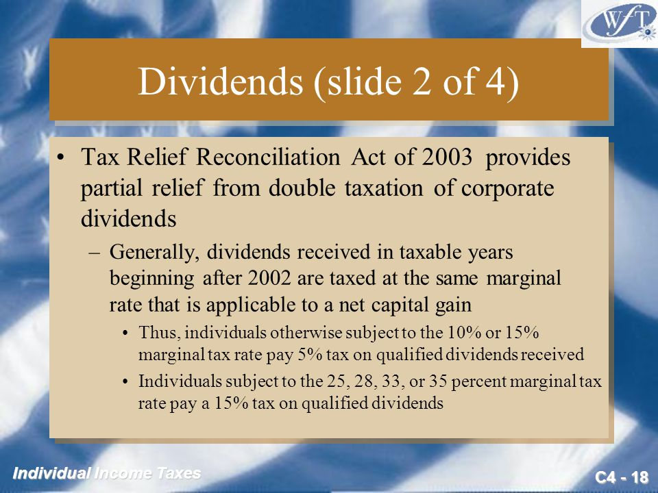 Dividends (slide 2 of 4) Tax Relief Reconciliation Act of 2003 provides partial relief from double taxation of corporate dividends.