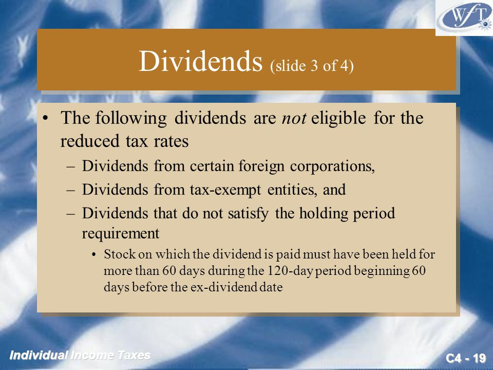 Dividends (slide 3 of 4) The following dividends are not eligible for the reduced tax rates. Dividends from certain foreign corporations,