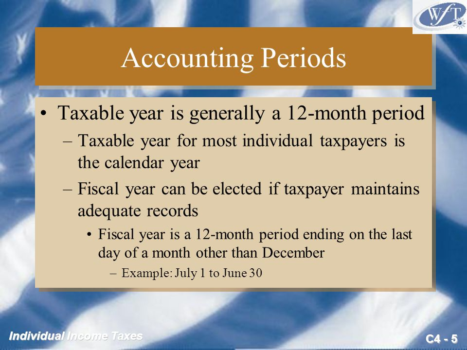 Accounting Periods Taxable year is generally a 12-month period
