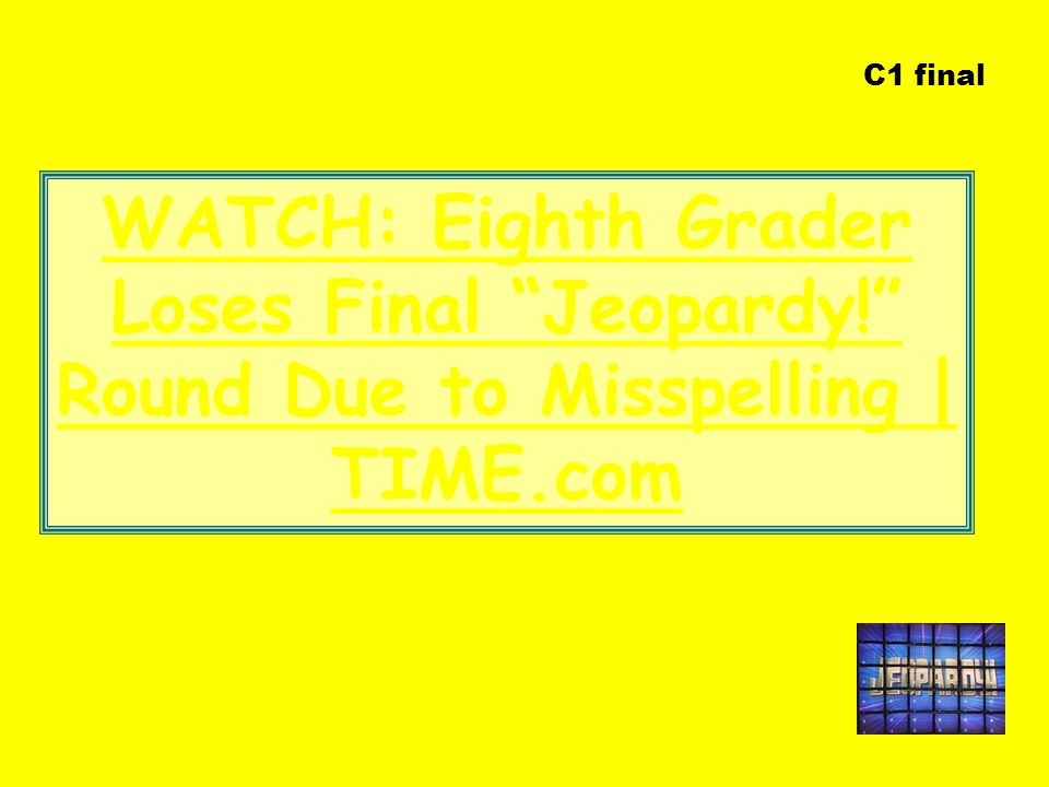 C1 final WATCH: Eighth Grader Loses Final Jeopardy! Round Due to Misspelling | TIME.com