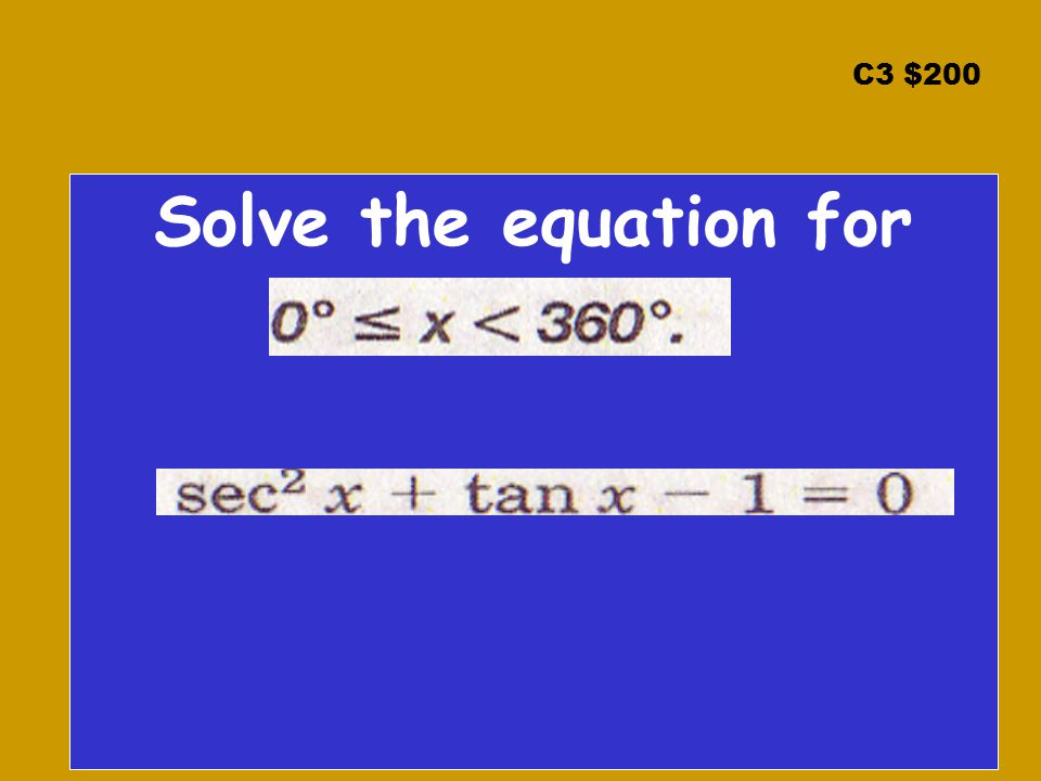 C3 $200 Solve the equation for
