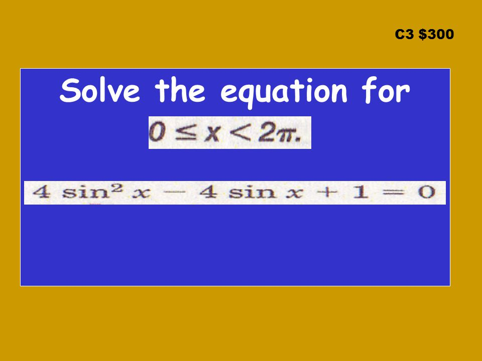 C3 $300 Solve the equation for