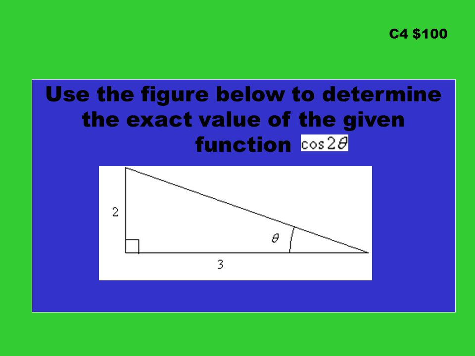 C4 $100 Use the figure below to determine the exact value of the given function