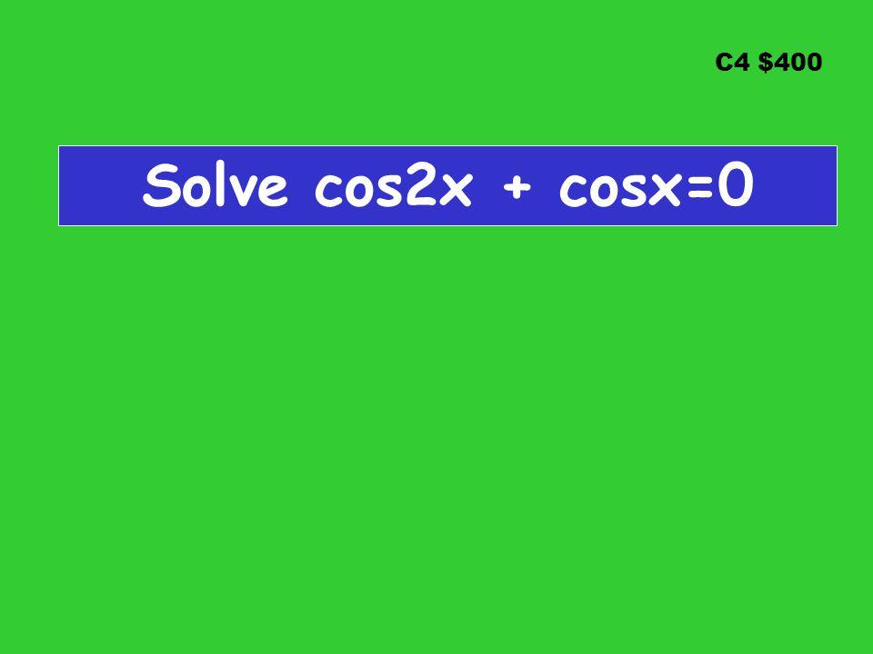 C4 $400 Solve cos2x + cosx=0