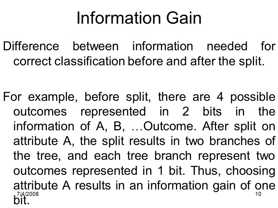 Information Gain Difference between information needed for correct classification before and after the split.