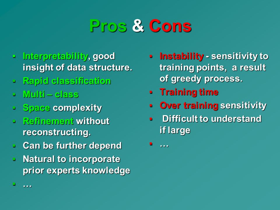 Pros & Cons Interpretability, good insight of data structure.