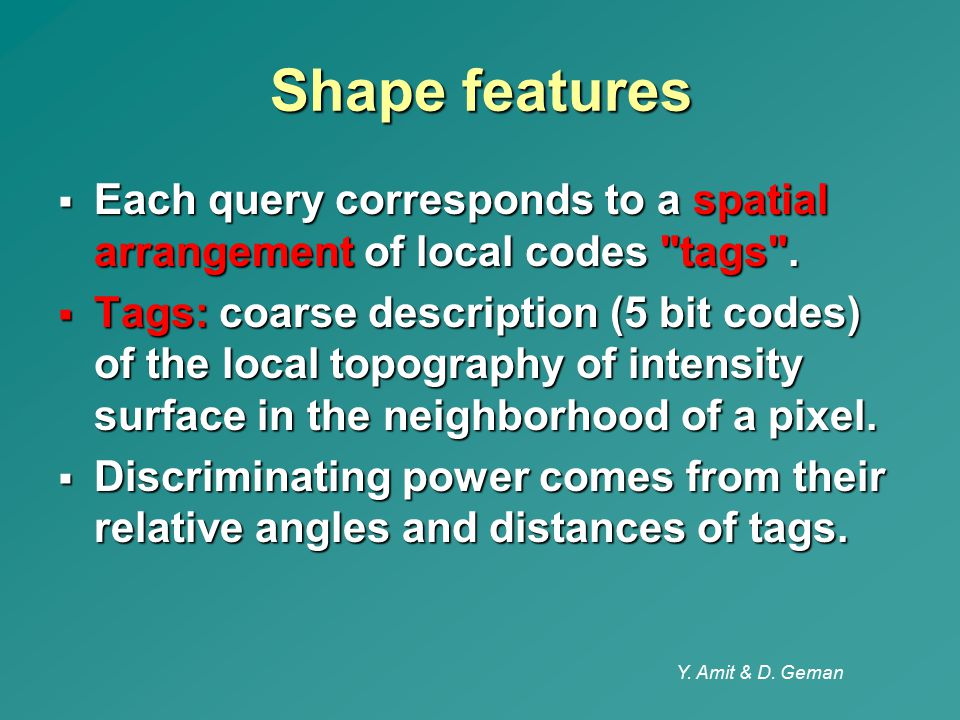 Shape features Each query corresponds to a spatial arrangement of local codes tags .