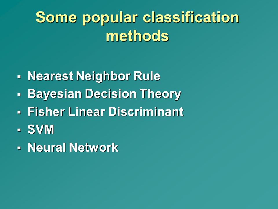 Some popular classification methods