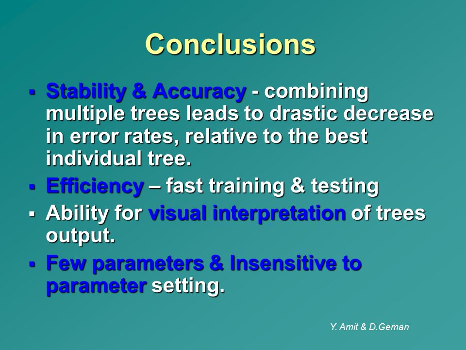 Conclusions Stability & Accuracy - combining multiple trees leads to drastic decrease in error rates, relative to the best individual tree.