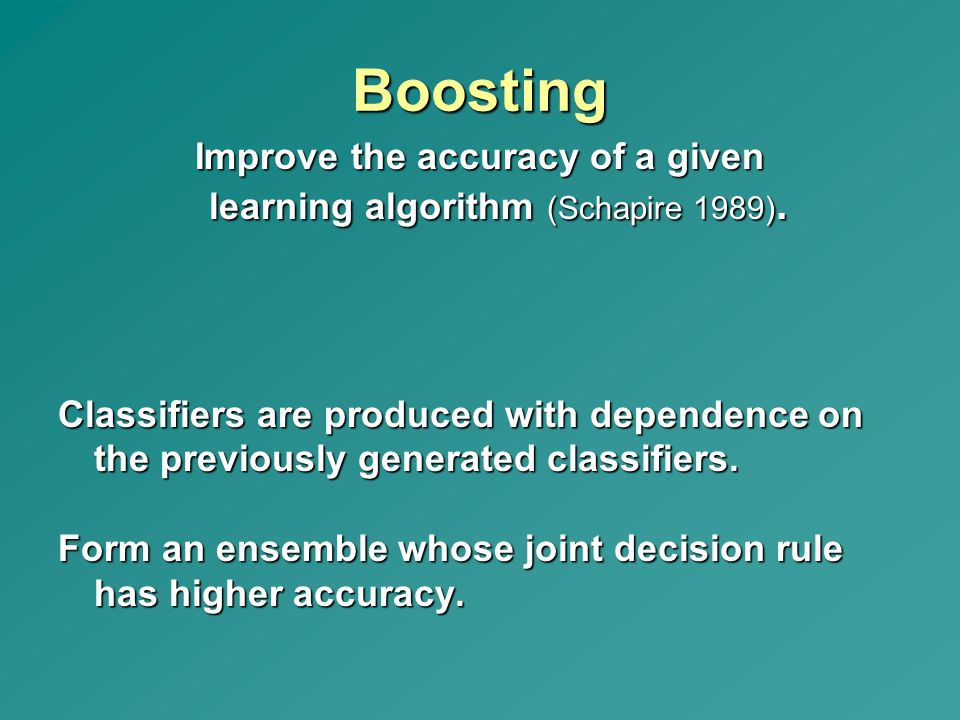 Improve the accuracy of a given learning algorithm (Schapire 1989).
