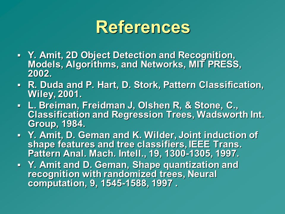 References Y. Amit, 2D Object Detection and Recognition, Models, Algorithms, and Networks, MIT PRESS, 2002.
