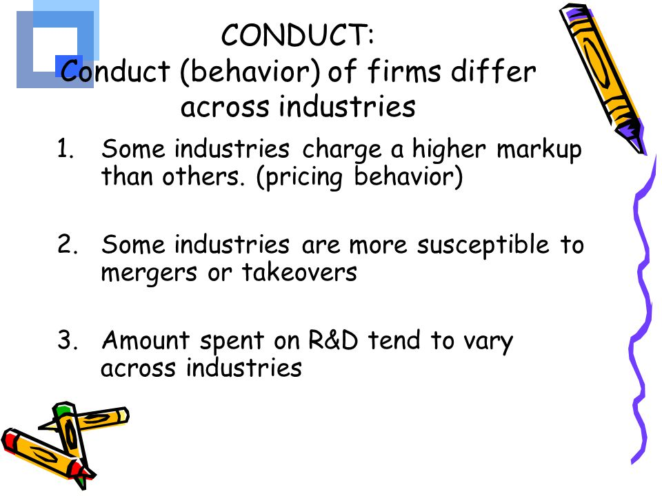 CONDUCT: Conduct (behavior) of firms differ across industries