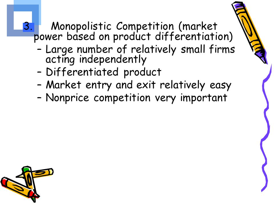 3. Monopolistic Competition (market power based on product differentiation)
