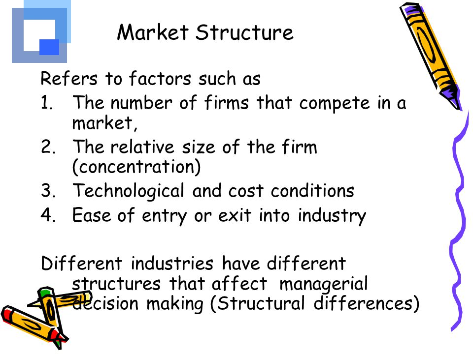 Market Structure Refers to factors such as