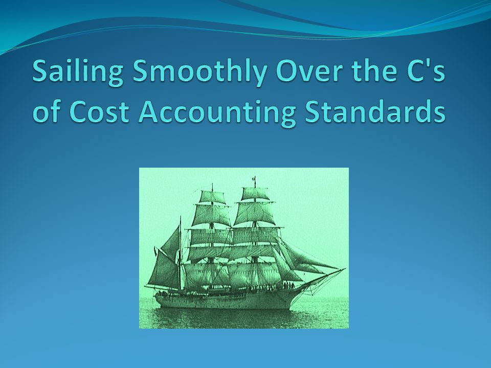 Sailing Smoothly Over the C s of Cost Accounting Standards