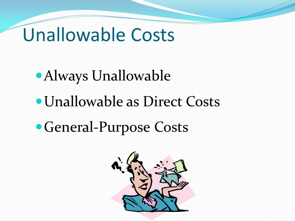 Unallowable Costs Always Unallowable Unallowable as Direct Costs