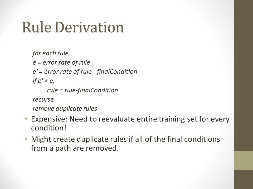 Rule Derivation for each rule, e = error rate of rule. e = error rate of rule - finalCondition. if e < e,