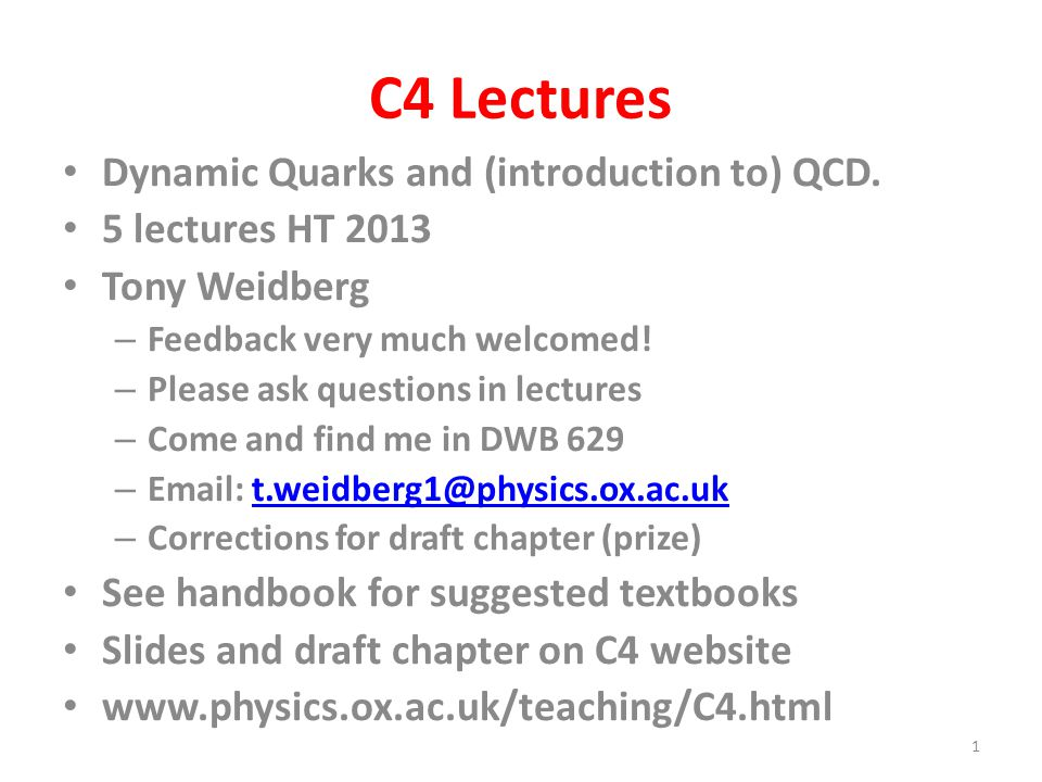 C4 Lectures Dynamic Quarks and (introduction to) QCD.