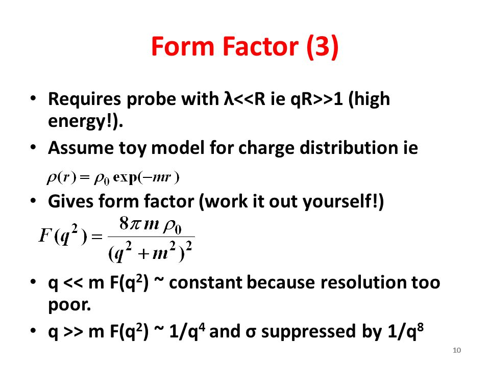 Form Factor (3) Requires probe with λ<<R ie qR>>1 (high energy!). Assume toy model for charge distribution ie.