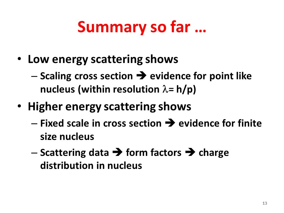 Summary so far … Low energy scattering shows