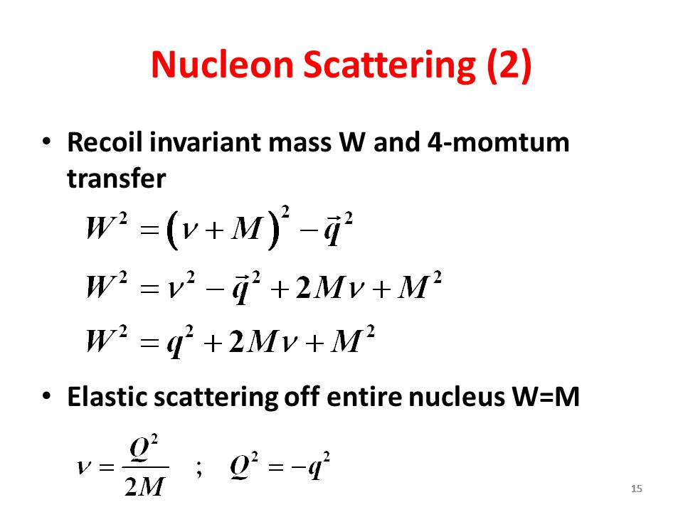 Nucleon Scattering (2) Recoil invariant mass W and 4-momtum transfer