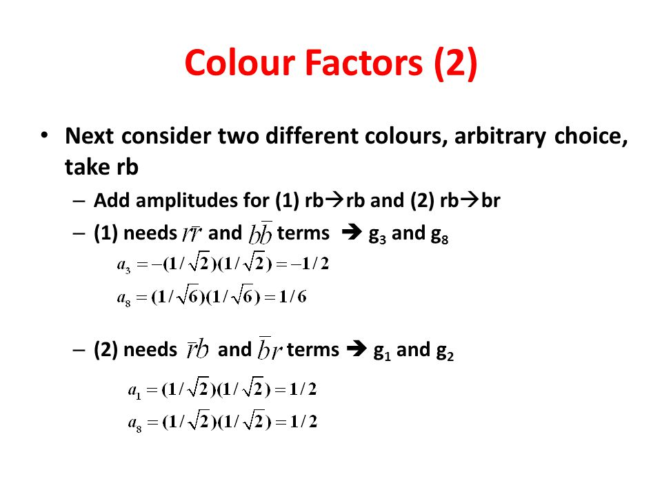 Colour Factors (2) Next consider two different colours, arbitrary choice, take rb. Add amplitudes for (1) rbrb and (2) rbbr.
