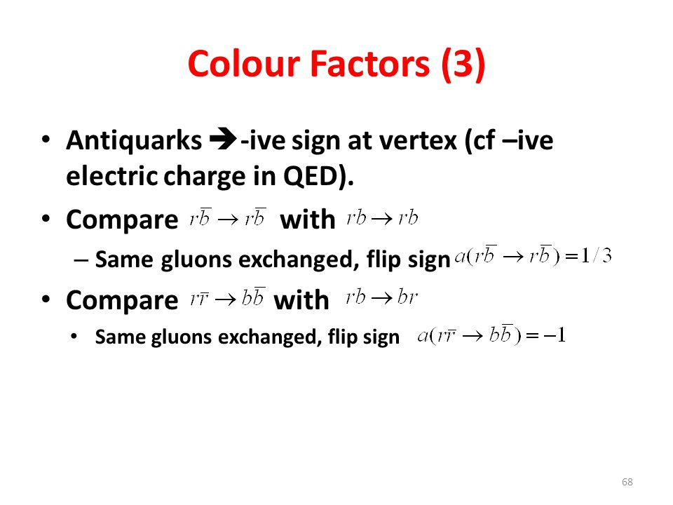 Colour Factors (3) Antiquarks -ive sign at vertex (cf –ive electric charge in QED). Compare with.