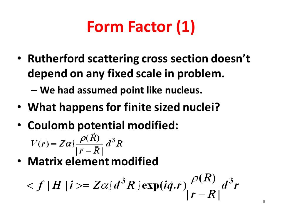 Form Factor (1) Rutherford scattering cross section doesn't depend on any fixed scale in problem. We had assumed point like nucleus.
