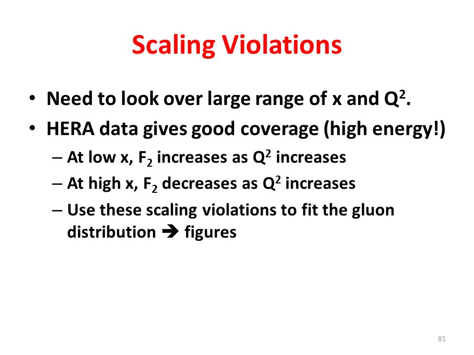 Scaling Violations Need to look over large range of x and Q2.