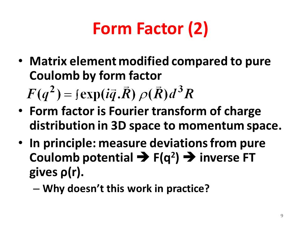 Form Factor (2) Matrix element modified compared to pure Coulomb by form factor.