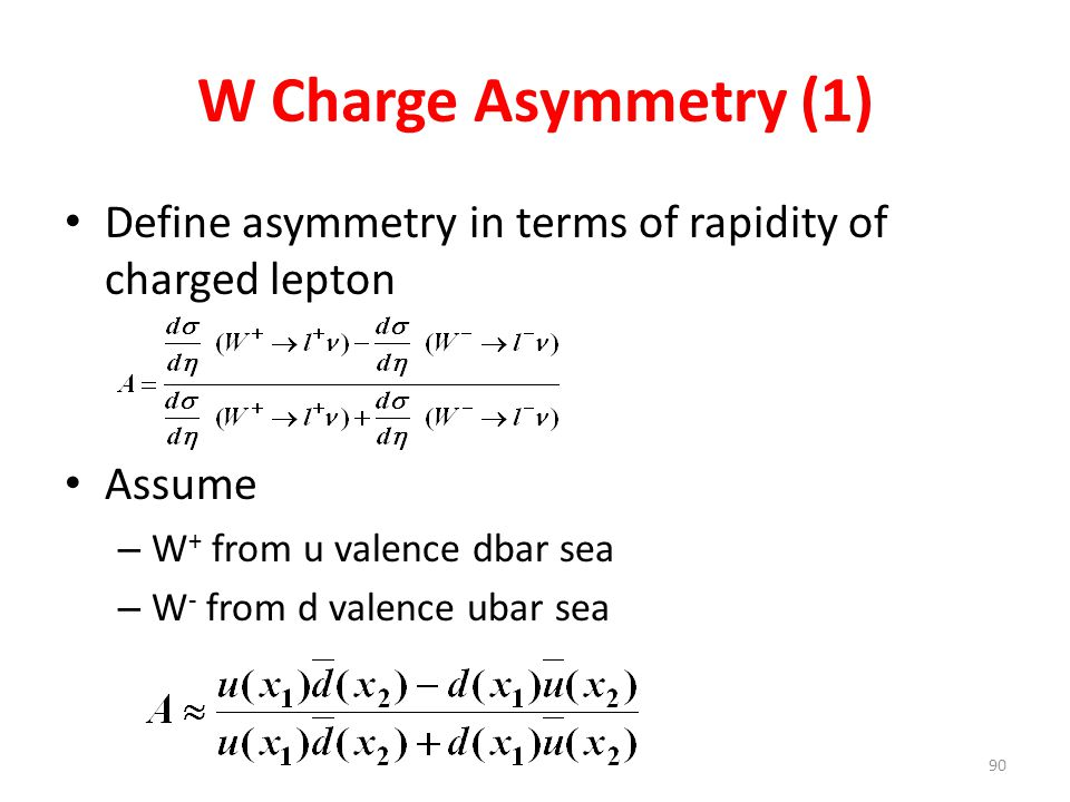 W Charge Asymmetry (1) Define asymmetry in terms of rapidity of charged lepton. Assume. W+ from u valence dbar sea.