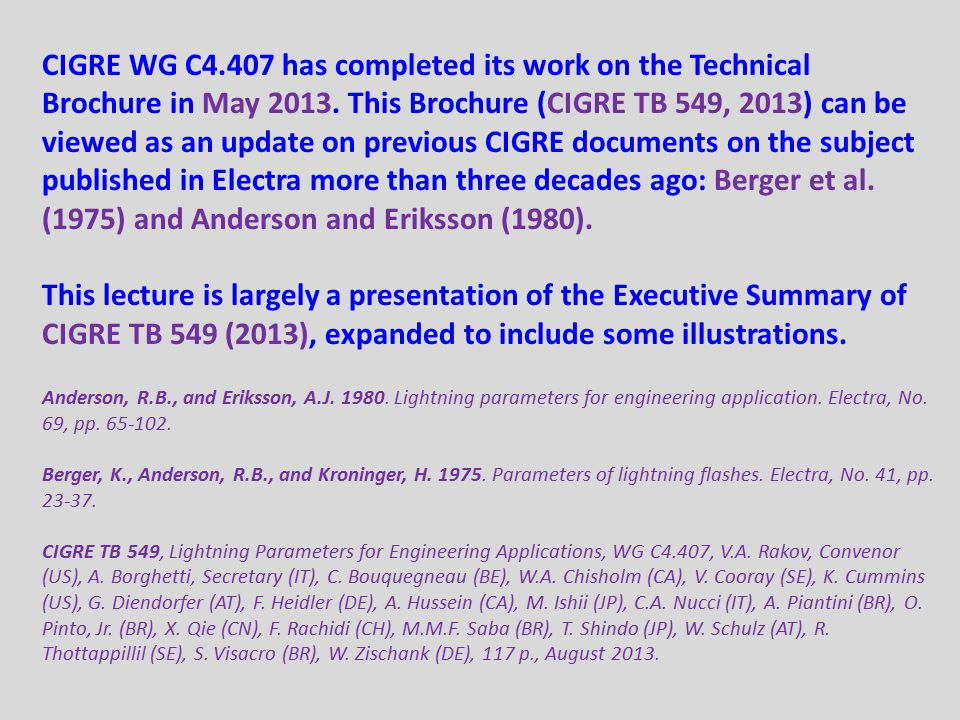 CIGRE WG C4.407 has completed its work on the Technical Brochure in May 2013. This Brochure (CIGRE TB 549, 2013) can be viewed as an update on previous CIGRE documents on the subject published in Electra more than three decades ago: Berger et al. (1975) and Anderson and Eriksson (1980).
