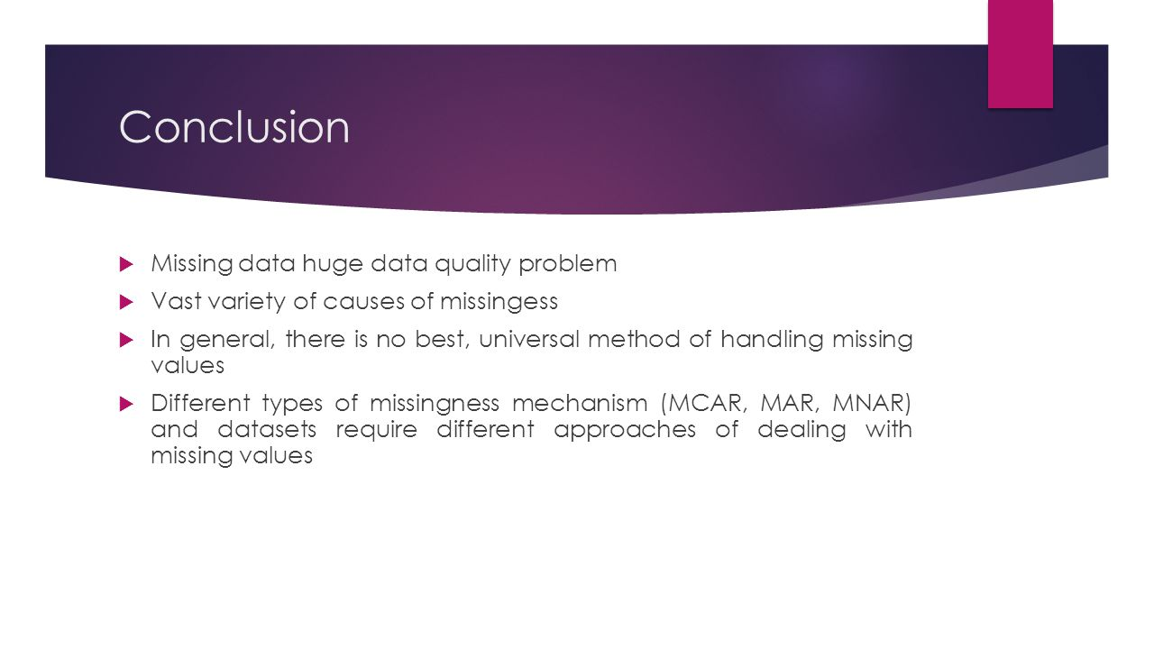 Conclusion Missing data huge data quality problem